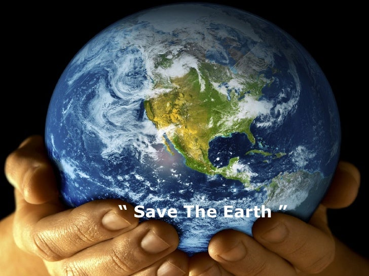 """  Save The Earth """