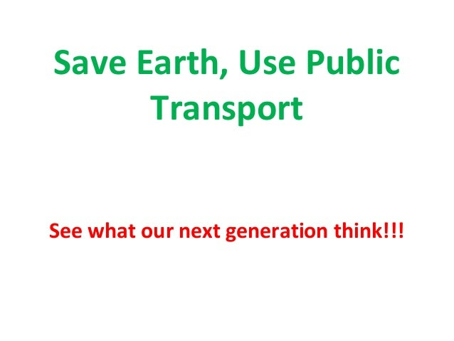 Save Earth, Use Public Transport See what our next generation think!!!