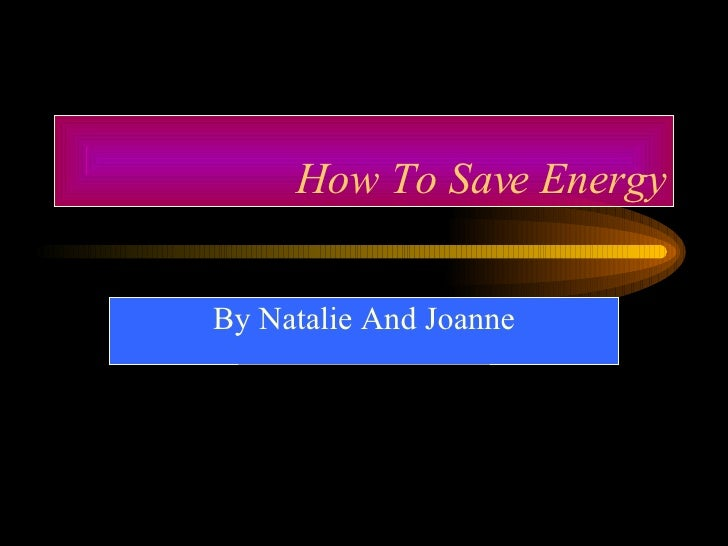 How To Save Energy By Natalie And Joanne