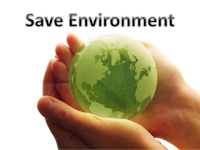 Save The Environment Pictures Essay for save environment images ...