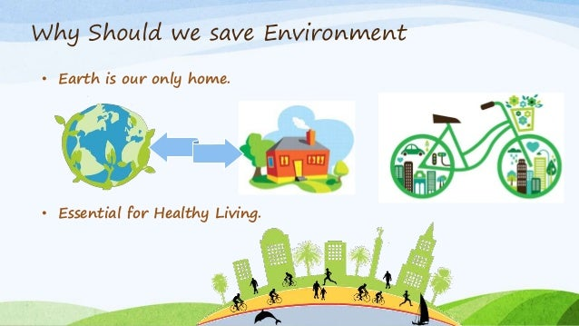 save environment save life essay Published by experts share your essayscom is the home of thousands of  315 words essay on save fuel for the future  192 words essay on save trees.