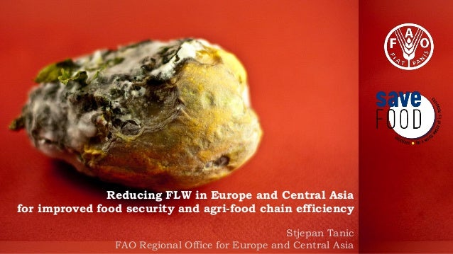 Reducing FLW in Europe and Central Asia for improved food security and agri-food chain efficiency Stjepan Tanic FAO Region...
