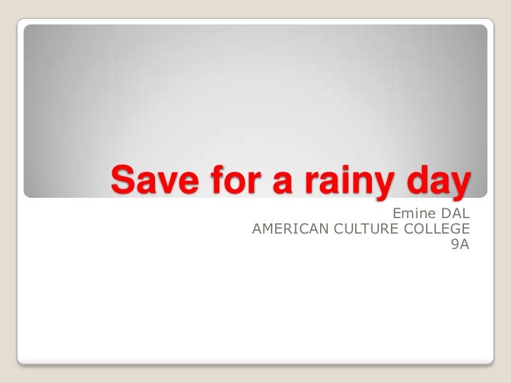 Save for a rainy day                      Emine DAL       AMERICAN CULTURE COLLEGE                             9A