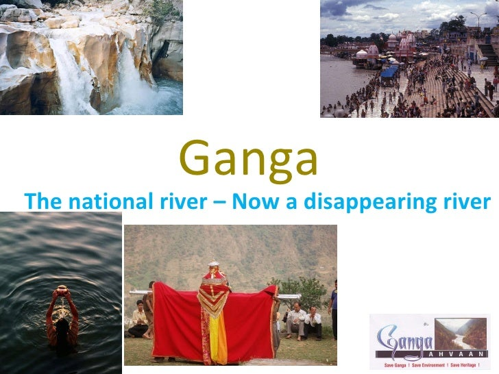 Ganga The national river – Now a disappearing river