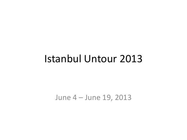 Istanbul Untour 2013  June 4 – June 19, 2013