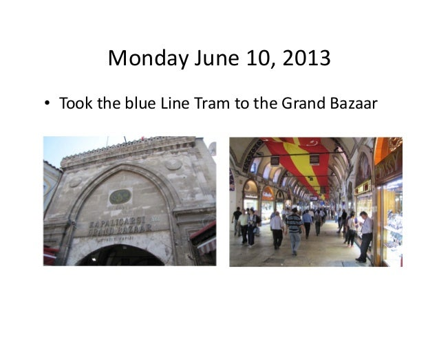 Monday June 10, 2013  • Took the blue Line Tram to the Grand Bazaar