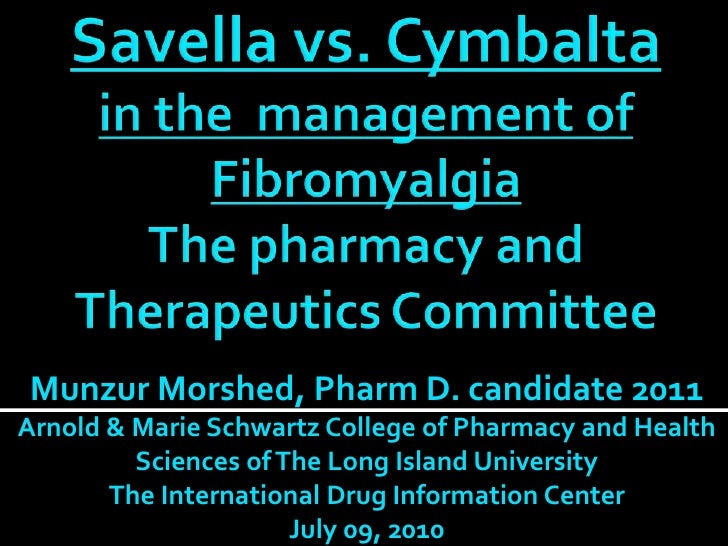 Savellavs. Cymbaltain the  management ofFibromyalgia The pharmacy and Therapeutics Committee <br />Munzur Morshed, Pharm D...