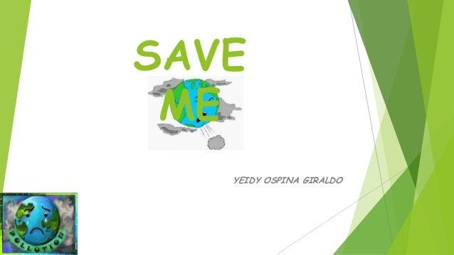 SAVE ME YEIDY OSPINA GIRALDO