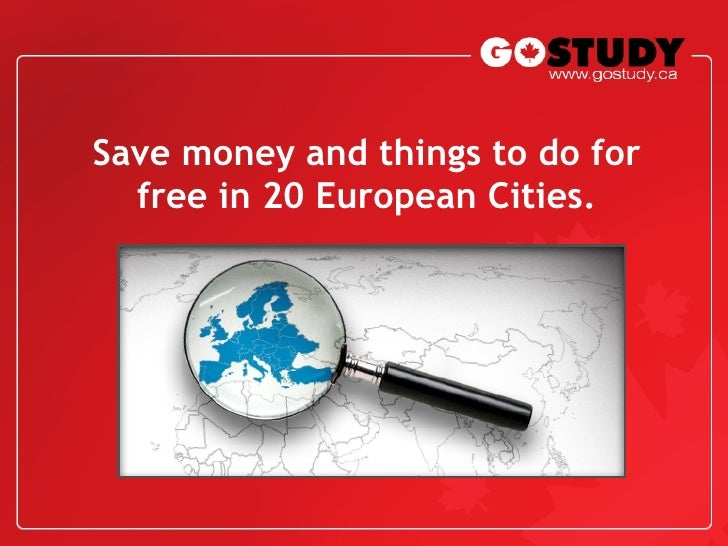 Sa v e money and things to do for free in 20 European Cities.