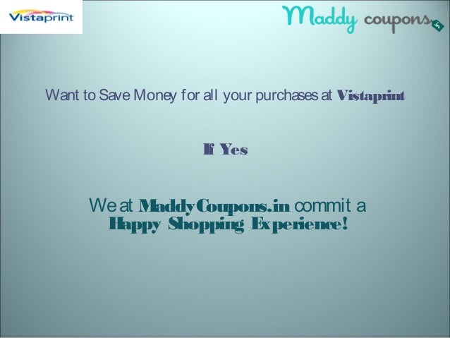 Want to SaveMoney for all your purchasesat Vistaprint If Yes Weat MaddyCoupons.in commit a Happy Shopping Experience!