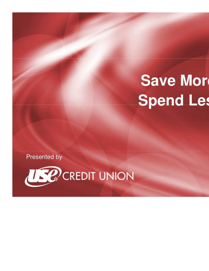 Save More,               Spend LessPresented by