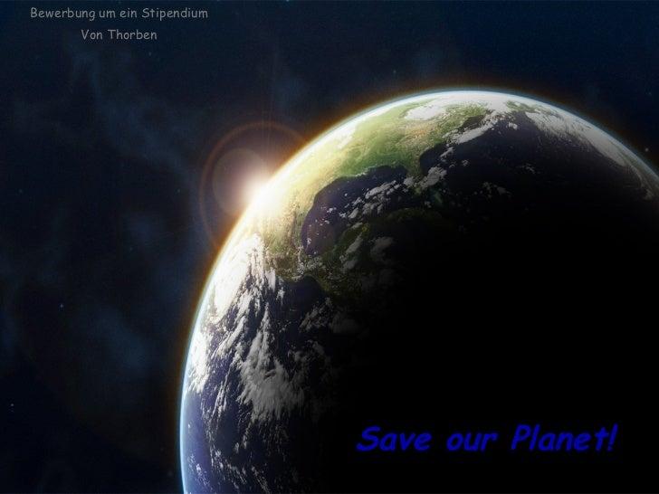 Save our Planet! Bewerbung um ein Stipendium Von Thorben