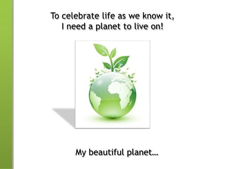 essay on save my planet earth Get access to save the planet essays only in order to slow down the process of global warming and to save planet earth i promised to save my planet in.