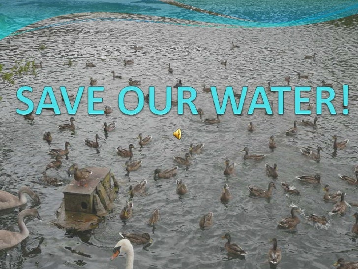 SAVE OUR WATER!<br />