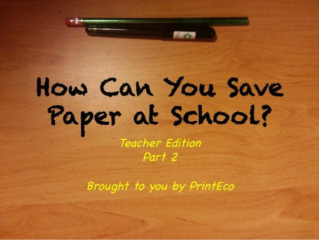 How Can You Save Paper at School? Teacher Edition Part 2