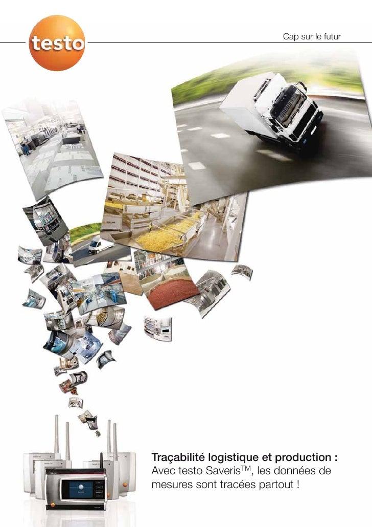 Cap sur le futurTraçabilité logistique et production :Avec testo SaverisTM, les données demesures sont tracées partout !