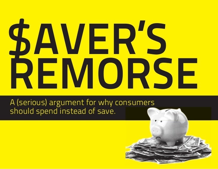 $ AVER'SREMORSEA (serious) argument for why consumersshould spend instead of save.