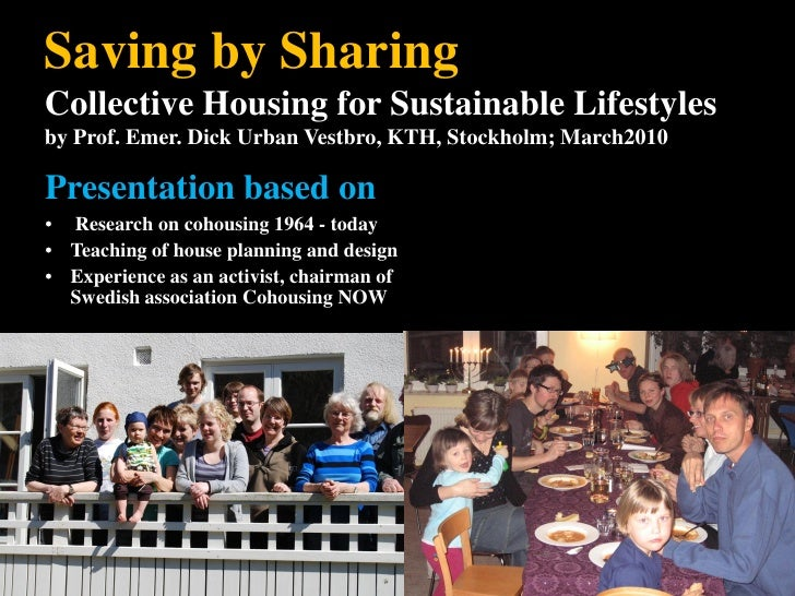 Saving by Sharing Collective Housing for Sustainable Lifestyles by Prof. Emer. Dick Urban Vestbro, KTH, Stockholm; March20...