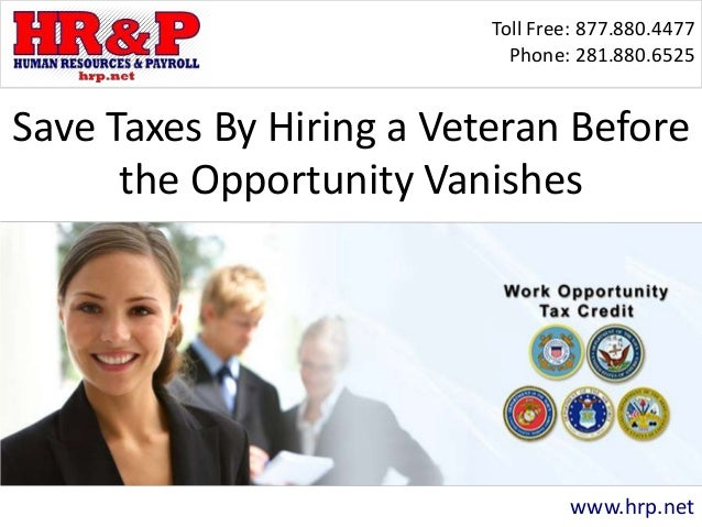 Toll Free: 877.880.4477 Phone: 281.880.6525 www.hrp.net Save Taxes By Hiring a Veteran Before the Opportunity Vanishes