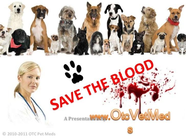 SAVE THE BLOOD<br />A Presentation By<br />www.OtcVetMeds<br />© 2010-2011 OTC Pet Meds<br />