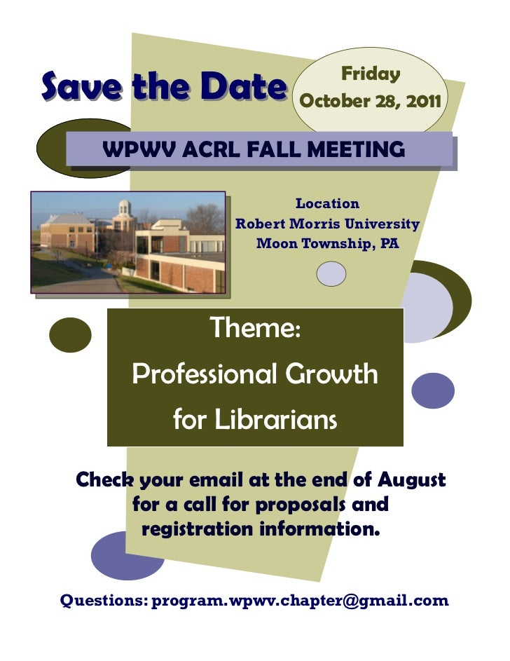 FridaySave the Date              October 28, 2011     WPWV ACRL FALL MEETING                          Location            ...