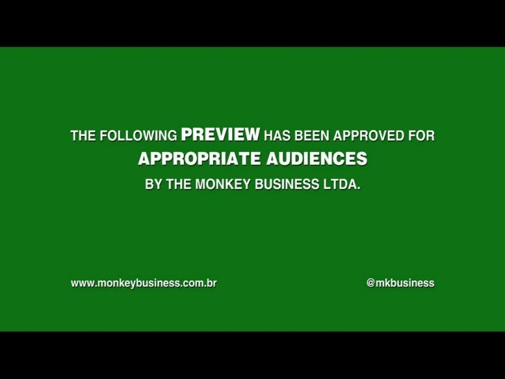 The following preview has been approved for appropriate audiences by the Monkey Business LTDA. www.monkeybusiness.com.br @...
