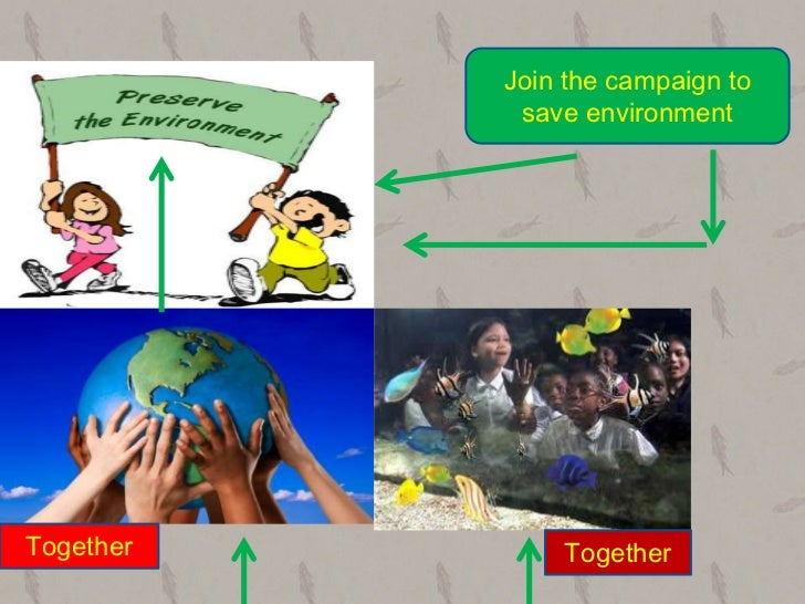 Join the campaign to            save environmentTogether       Together