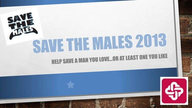 ABOUT SAVE THE MALES: •NOW IN ITS FOURTH YEAR, SAVE THE MALES IS THE UNIVERSITY OF COLORADO HOSPITAL FOUNDATION'S WOMEN'S ...