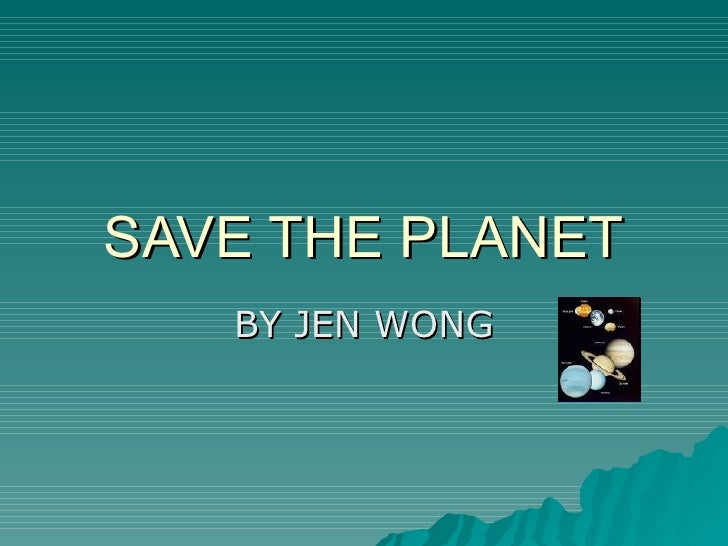 Save The Planet By Jen Wong