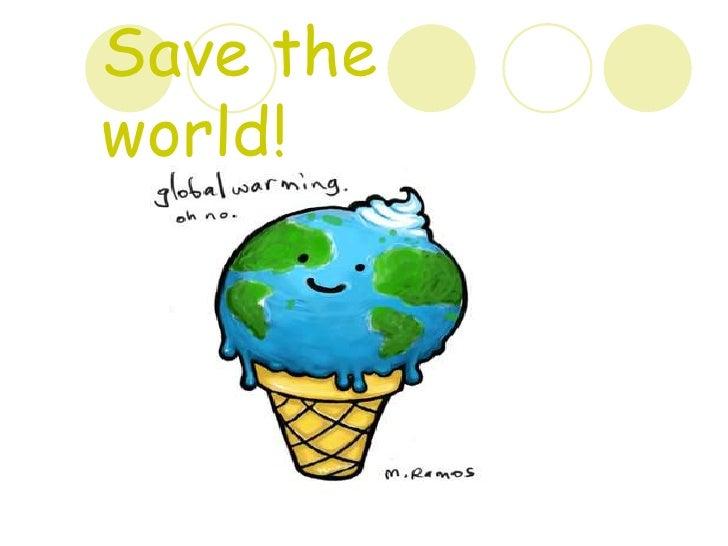 Save the world!