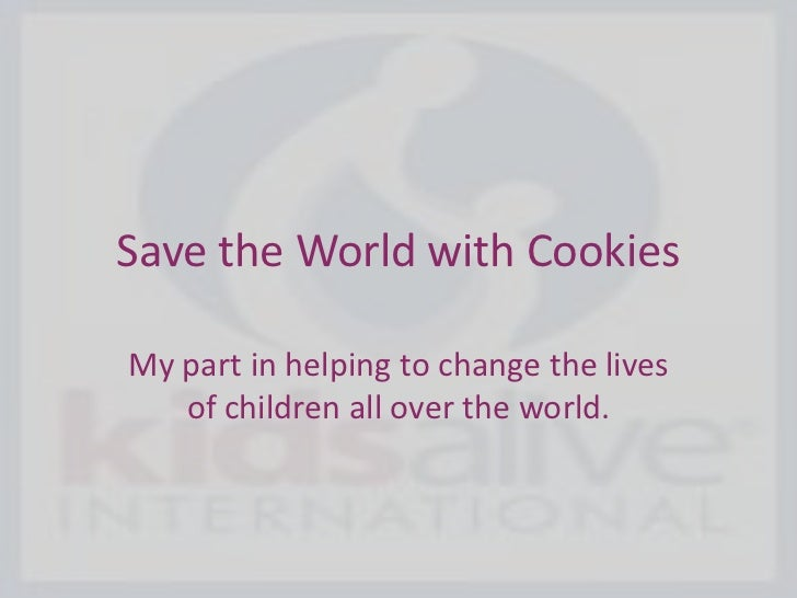 Save the World with Cookies<br />My part in helping to change the lives of children all over the world. <br />