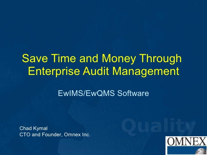 Save Time and Money Through  Enterprise Audit Management EwIMS/EwQMS Software Chad Kymal CTO and Founder, Omnex Inc.