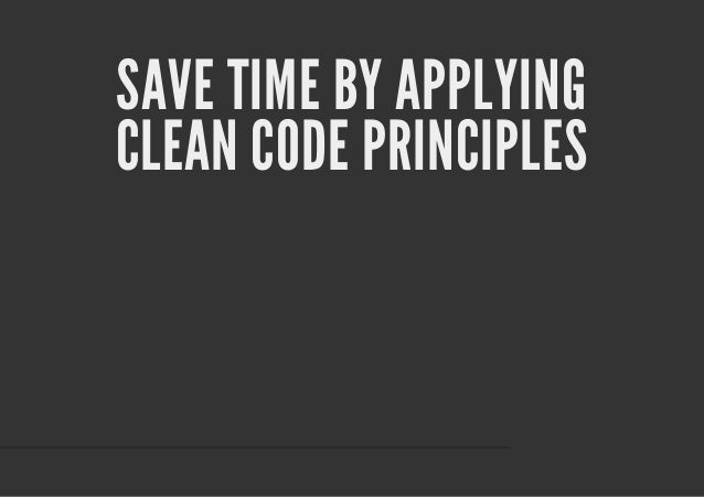 SAVE TIME BY APPLYINGCLEAN CODE PRINCIPLES