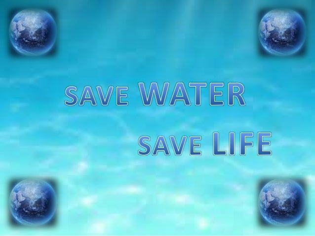 essay for save water save life 42 great save water slogans, quotes and posters posted in: environment slogans and sayings if not now then when save water before you see it end jimmy +20 before it all wastes away, let's start conserving water today when water you conserve, life you preserve earth.