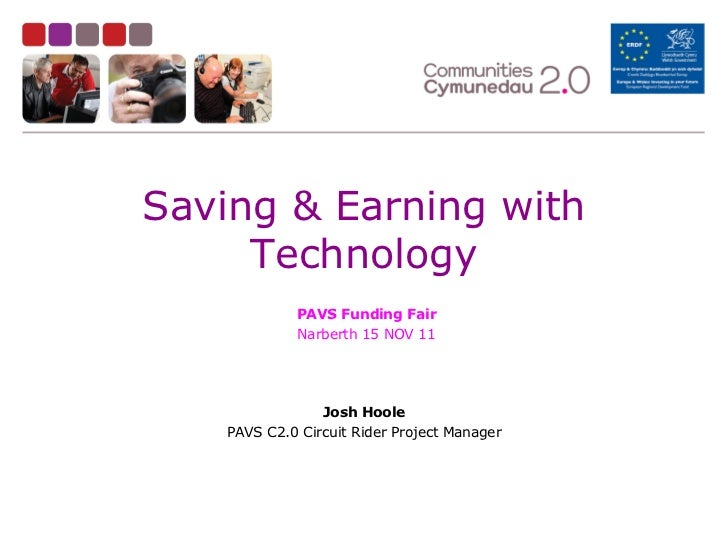 Saving & Earning with Technology <ul><li>Josh Hoole </li></ul><ul><li>PAVS C2.0 Circuit Rider Project Manager </li></ul>PA...