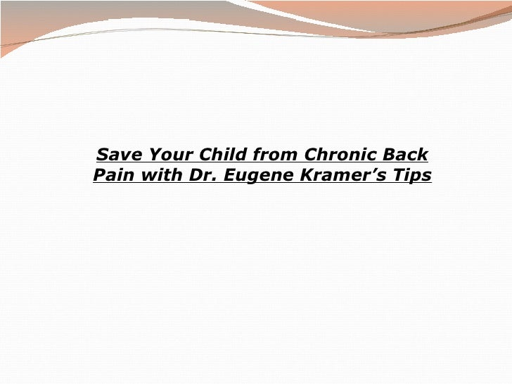 Save Your Child from Chronic Back Pain with Dr. Eugene Kramer's Tips
