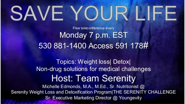 Free teleconference every  Monday 7 p.m. EST 530 881-1400 Access 591 178# Topics: Weight loss| Detox| Non-drug solutions f...
