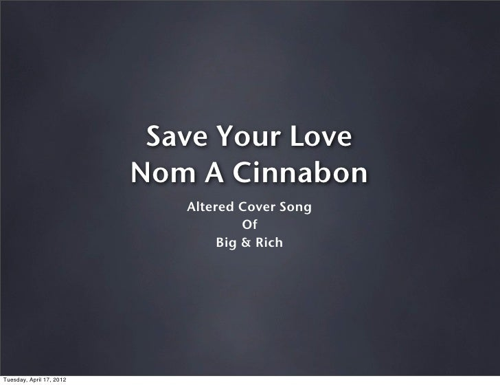 Save Your Love, Nom A Cinnabon