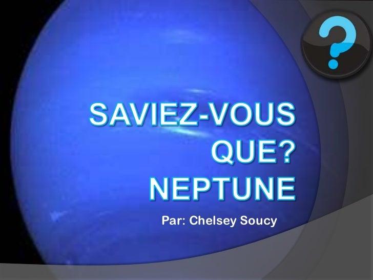 Saviez-vousque? Neptune<br />Par: Chelsey Soucy<br />