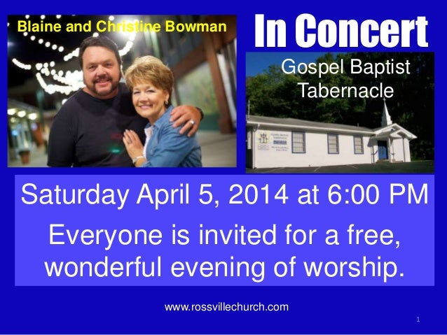 Blaine and Christine Bowman  In Concert Gospel Baptist Tabernacle  Saturday April 5, 2014 at 6:00 PM Everyone is invited f...