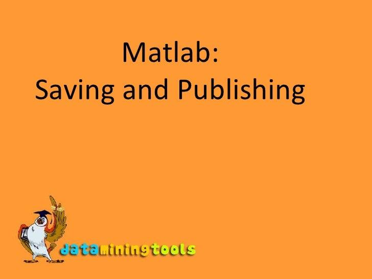 Matlab: Saving And Publishing