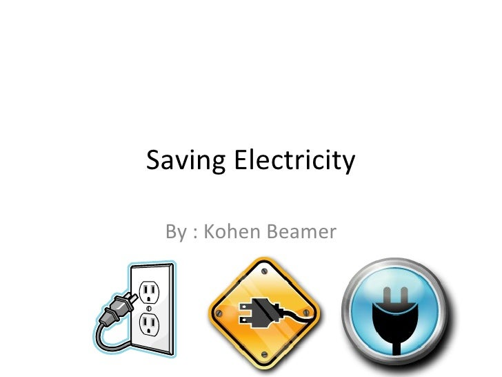 Saving Electricity By : Kohen