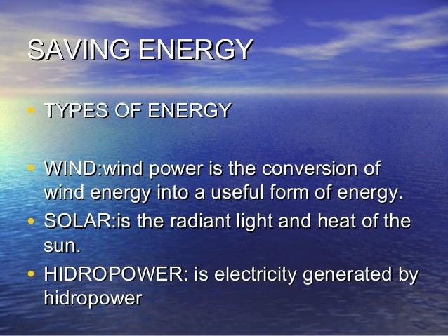 SAVING ENERGYSAVING ENERGY • TYPES OF ENERGYTYPES OF ENERGY • WIND:wind power is the conversion ofWIND:wind power is the c...