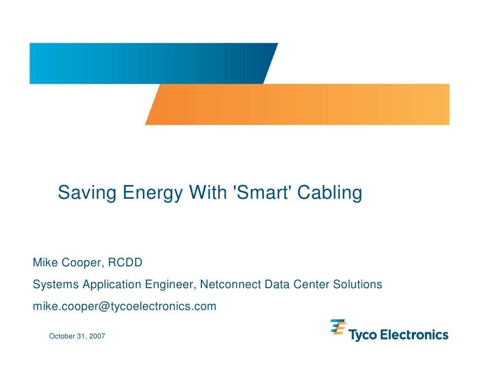 Saving Energy With 'Smart' Cabling   Mike Cooper, RCDD Systems Application Engineer, Netconnect Data Center Solutions mike...