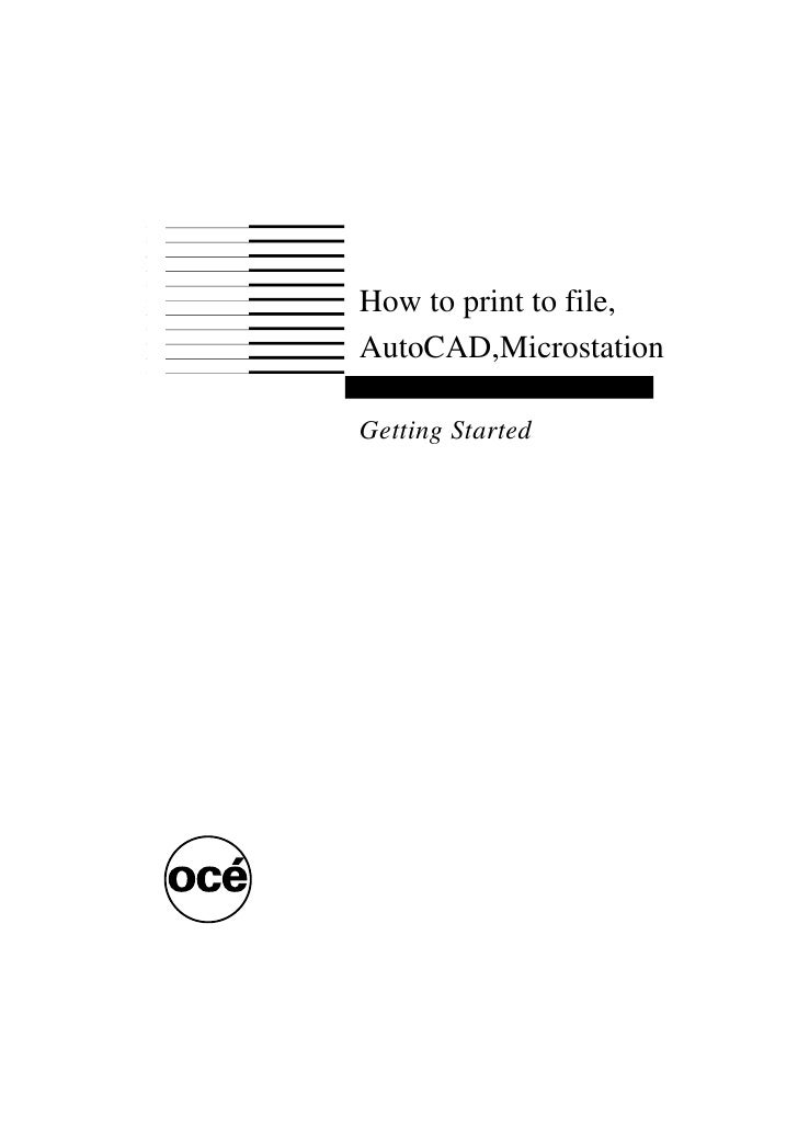 How to print to file, AutoCAD,Microstation  Getting Started