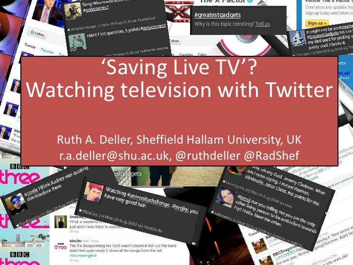 'Saving Live TV'?Watching television with Twitter<br />Ruth A. Deller, Sheffield Hallam University, UK<br />r.a.deller@shu...