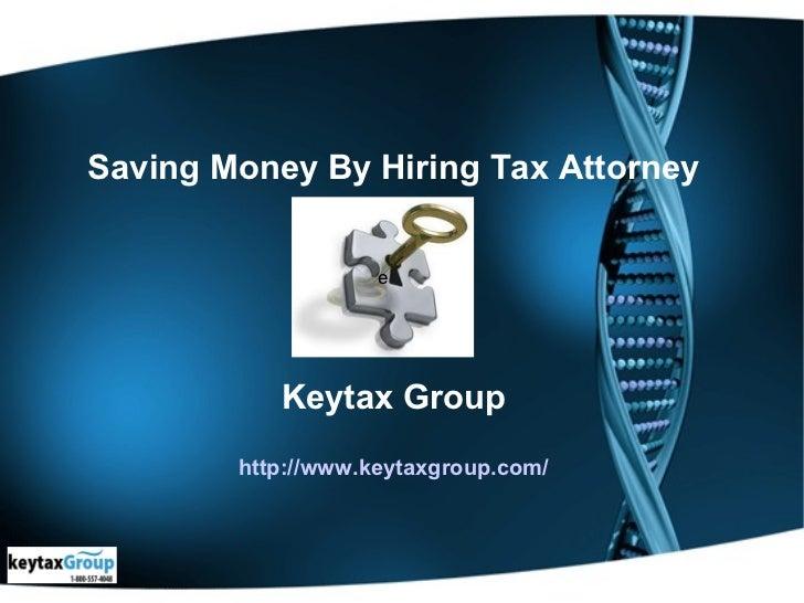 Saving Money By Hiring Tax Attorney                    e           Keytax Group        http://www.keytaxgroup.com/