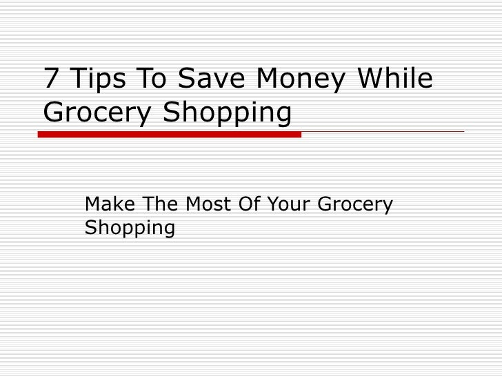 7 Tips To Save Money While Grocery Shopping Make The Most Of Your Grocery Shopping