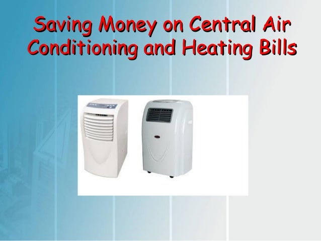 Saving Money on Central Air Conditioning and Heating Bills
