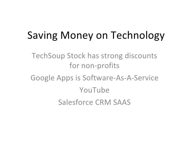 Saving Money on Technology TechSoup Stock has strong discounts for non-profits Google Apps is Software-As-A-Service YouTub...